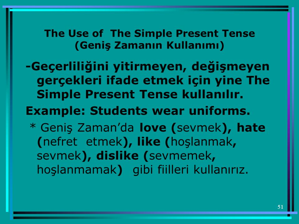 The Use of The Simple Present Tense (Geniş Zamanın Kullanımı)