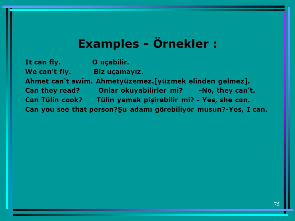 Examples - Örnekler : It can fly. O uçabilir.