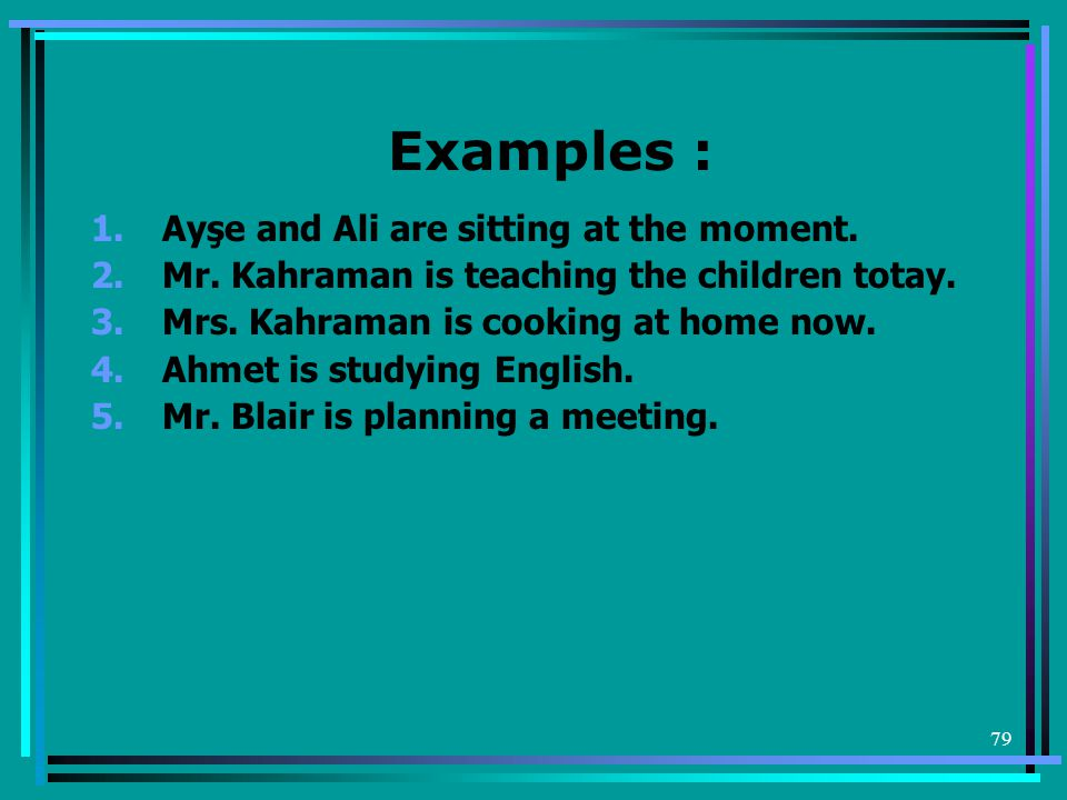 Examples : Ayşe and Ali are sitting at the moment.
