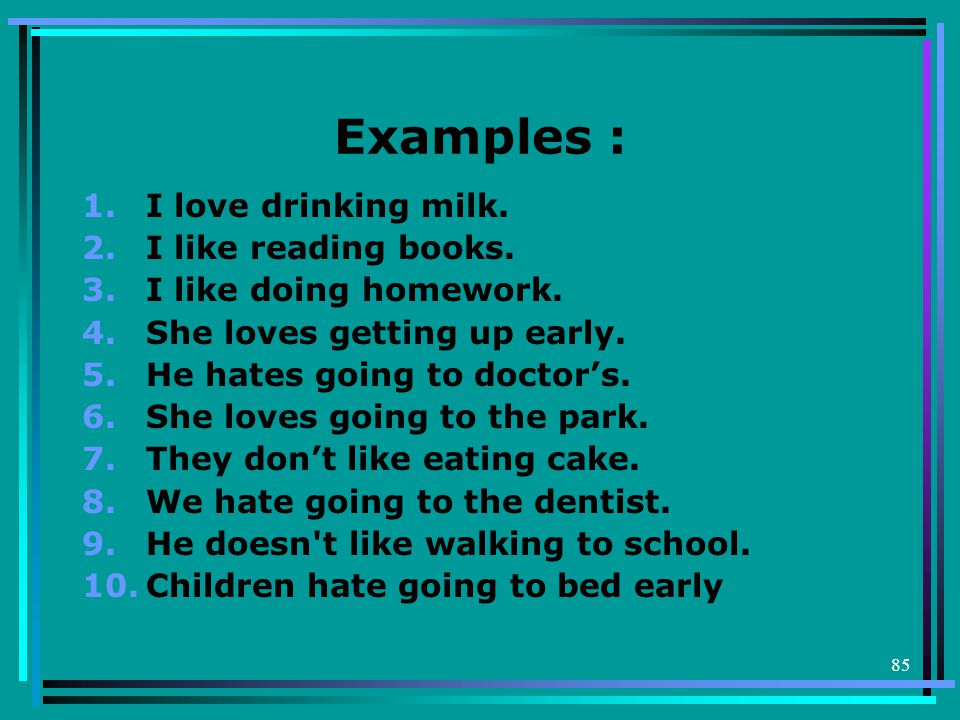 Examples : I love drinking milk. I like reading books.