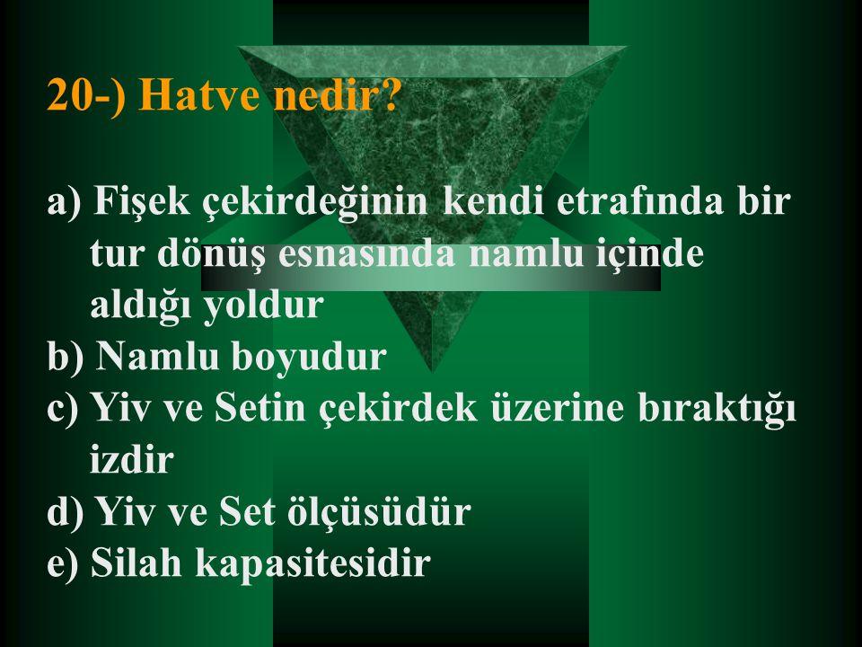 20-) Hatve nedir a) Fişek çekirdeğinin kendi etrafında bir tur dönüş esnasında namlu içinde aldığı yoldur.