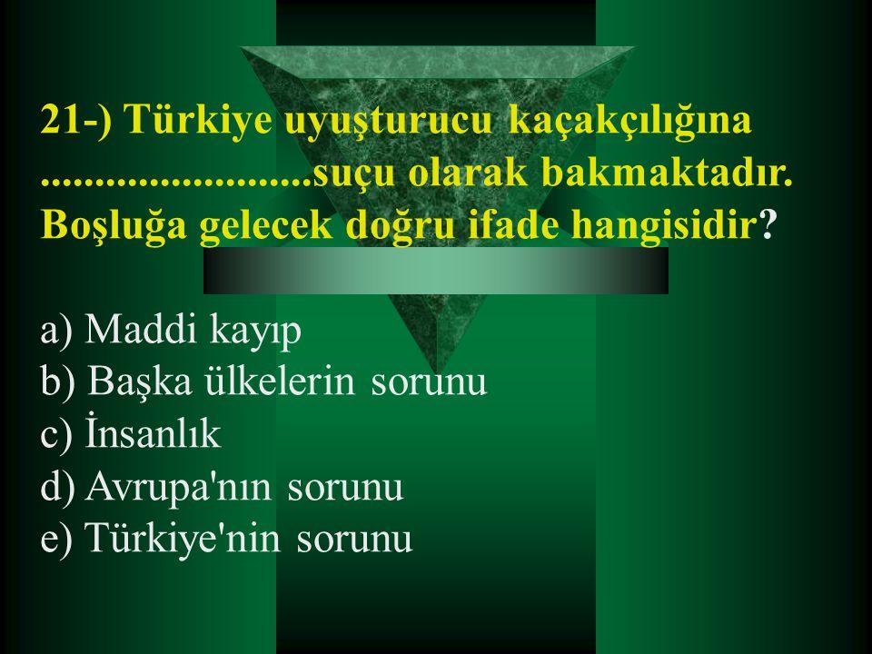 21-) Türkiye uyuşturucu kaçakçılığına. suçu olarak bakmaktadır