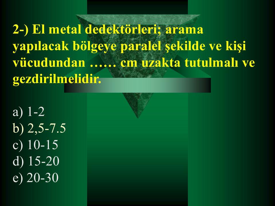 2-) El metal dedektörleri; arama yapılacak bölgeye paralel şekilde ve kişi vücudundan …… cm uzakta tutulmalı ve gezdirilmelidir.