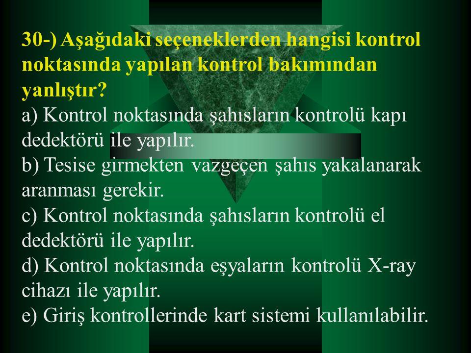 30-) Aşağıdaki seçeneklerden hangisi kontrol noktasında yapılan kontrol bakımından yanlıştır