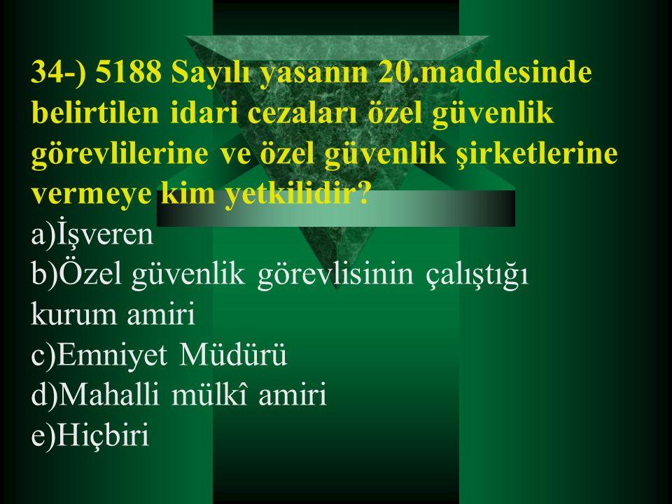 34-) 5188 Sayılı yasanın 20.maddesinde belirtilen idari cezaları özel güvenlik görevlilerine ve özel güvenlik şirketlerine vermeye kim yetkilidir