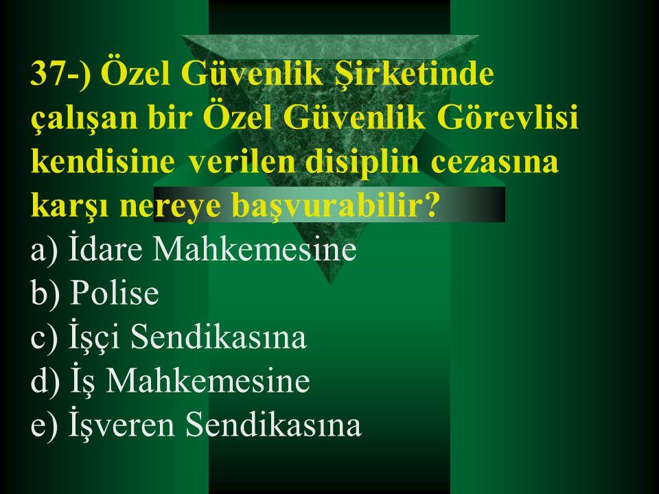 37-) Özel Güvenlik Şirketinde çalışan bir Özel Güvenlik Görevlisi kendisine verilen disiplin cezasına karşı nereye başvurabilir