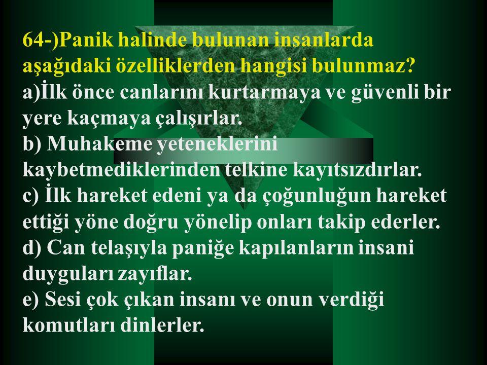 64-)Panik halinde bulunan insanlarda aşağıdaki özelliklerden hangisi bulunmaz