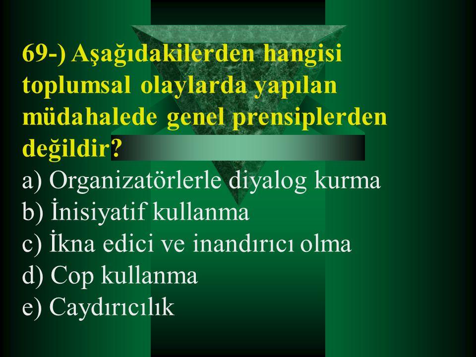 69-) Aşağıdakilerden hangisi toplumsal olaylarda yapılan müdahalede genel prensiplerden değildir