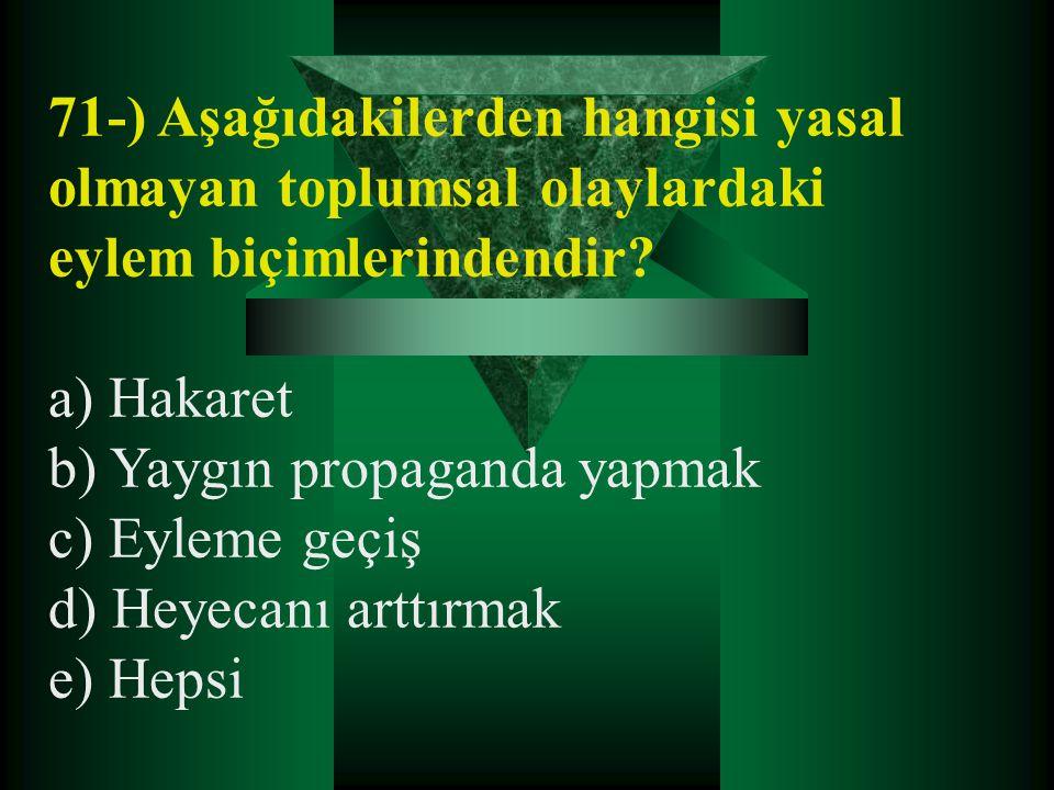 71-) Aşağıdakilerden hangisi yasal olmayan toplumsal olaylardaki eylem biçimlerindendir