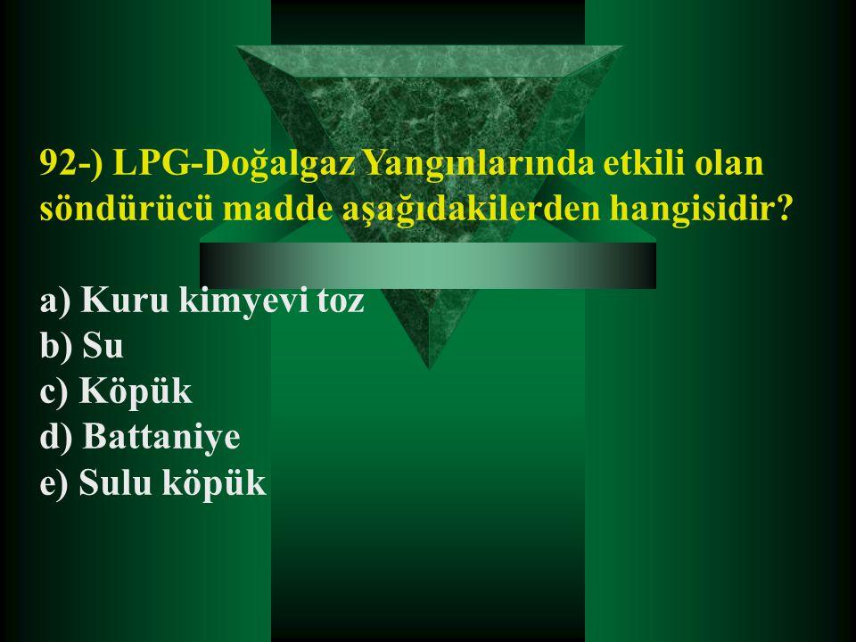 92-) LPG-Doğalgaz Yangınlarında etkili olan söndürücü madde aşağıdakilerden hangisidir