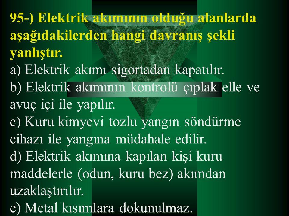 95-) Elektrik akımının olduğu alanlarda aşağıdakilerden hangi davranış şekli yanlıştır.