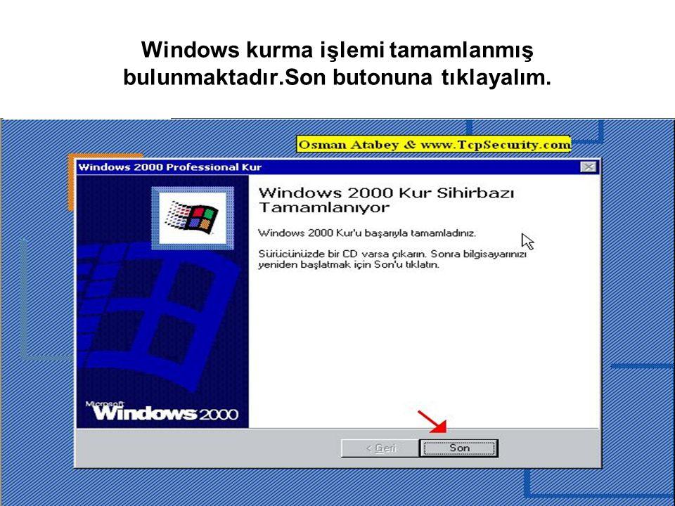 Windows kurma işlemi tamamlanmış bulunmaktadır.Son butonuna tıklayalım.