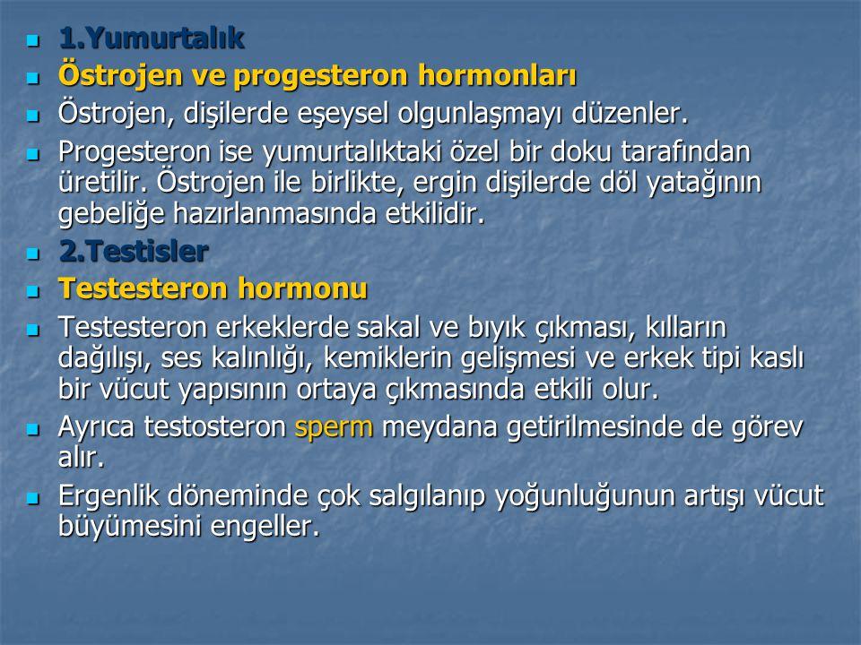 1.Yumurtalık Östrojen ve progesteron hormonları. Östrojen, dişilerde eşeysel olgunlaşmayı düzenler.