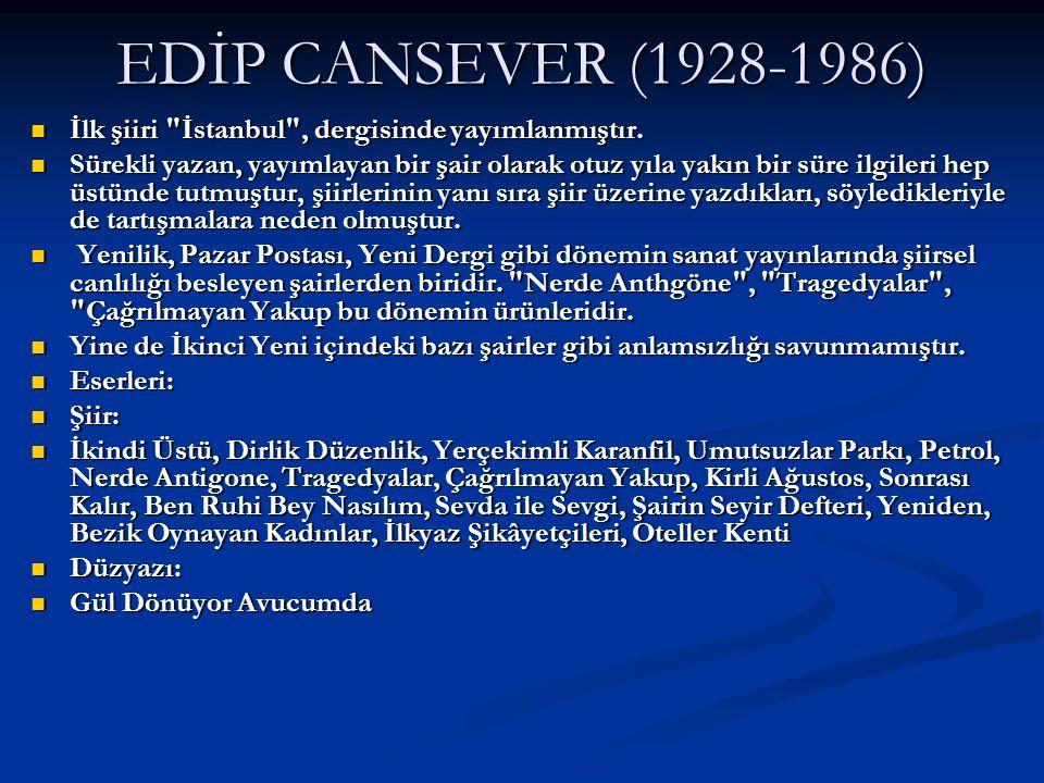 EDİP CANSEVER (1928-1986) İlk şiiri İstanbul , dergisinde yayımlanmıştır.
