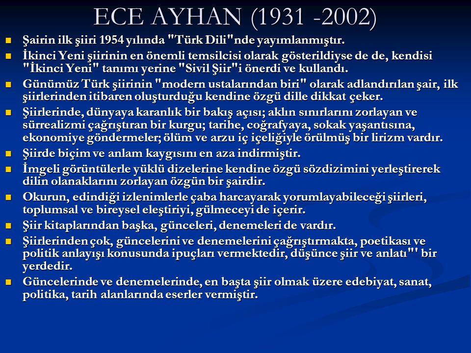 ECE AYHAN (1931 -2002) Şairin ilk şiiri 1954 yılında Türk Dili nde yayımlanmıştır.