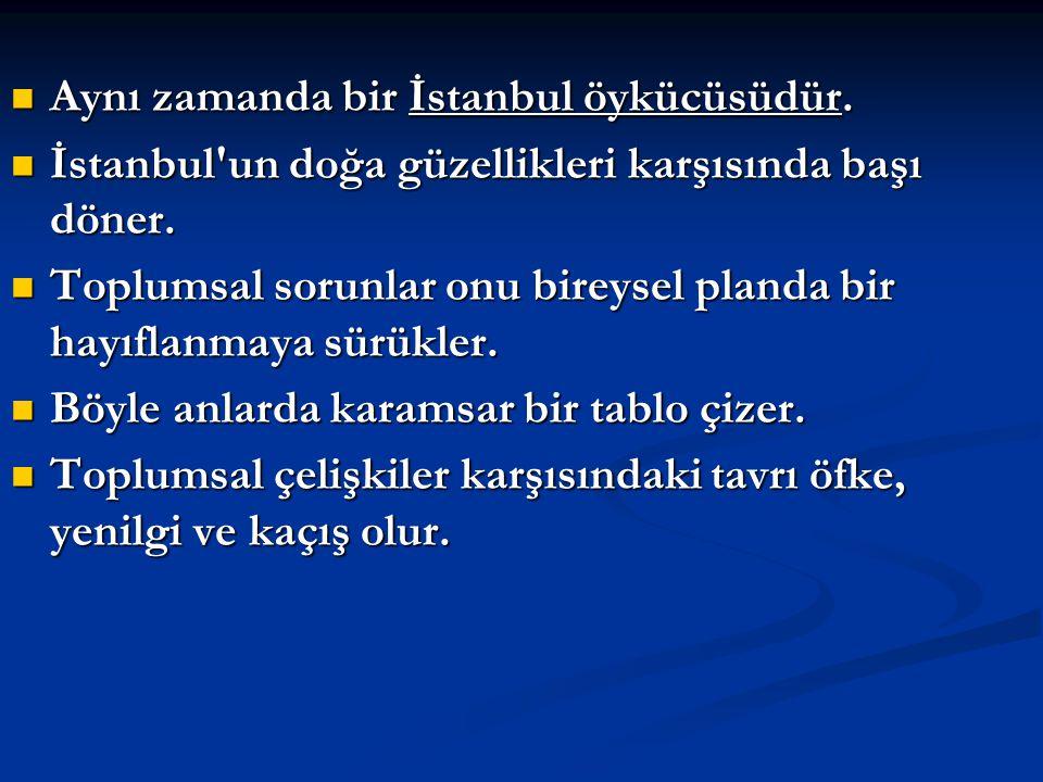 Aynı zamanda bir İstanbul öykücüsüdür.