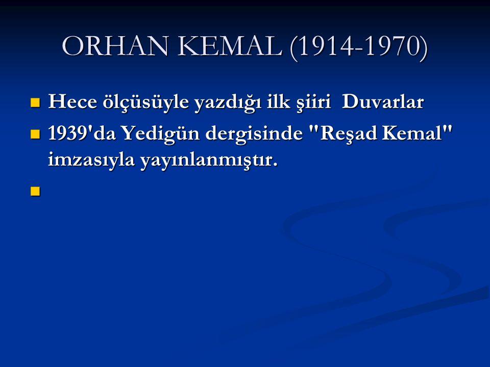 ORHAN KEMAL (1914-1970) Hece ölçüsüyle yazdığı ilk şiiri Duvarlar