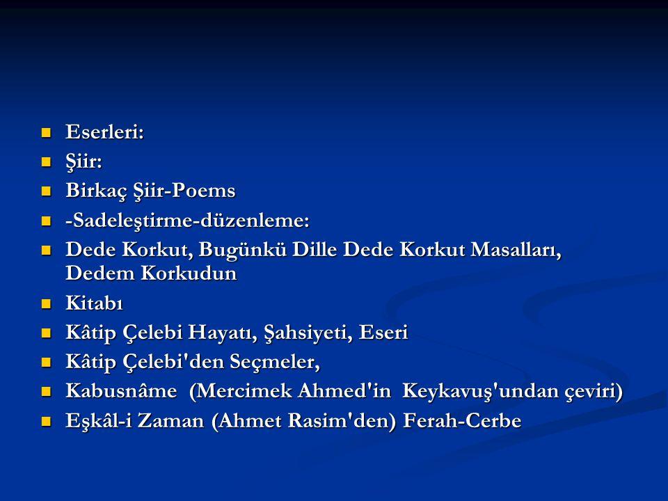 Eserleri: Şiir: Birkaç Şiir-Poems. -Sadeleştirme-düzenleme: Dede Korkut, Bugünkü Dille Dede Korkut Masalları, Dedem Korkudun.