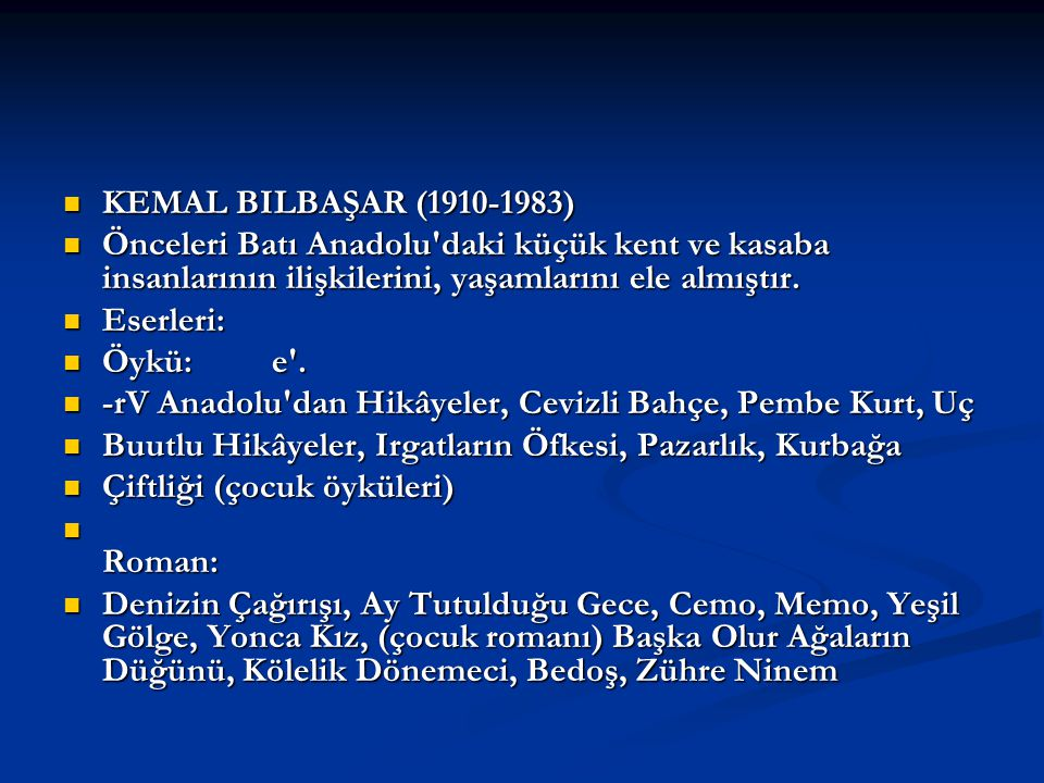 KEMAL BILBAŞAR (1910-1983) Önceleri Batı Anadolu daki küçük kent ve kasaba insanlarının ilişkilerini, yaşamlarını ele almıştır.