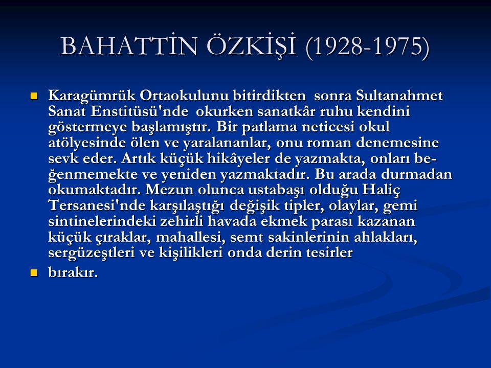 BAHATTİN ÖZKİŞİ (1928-1975)