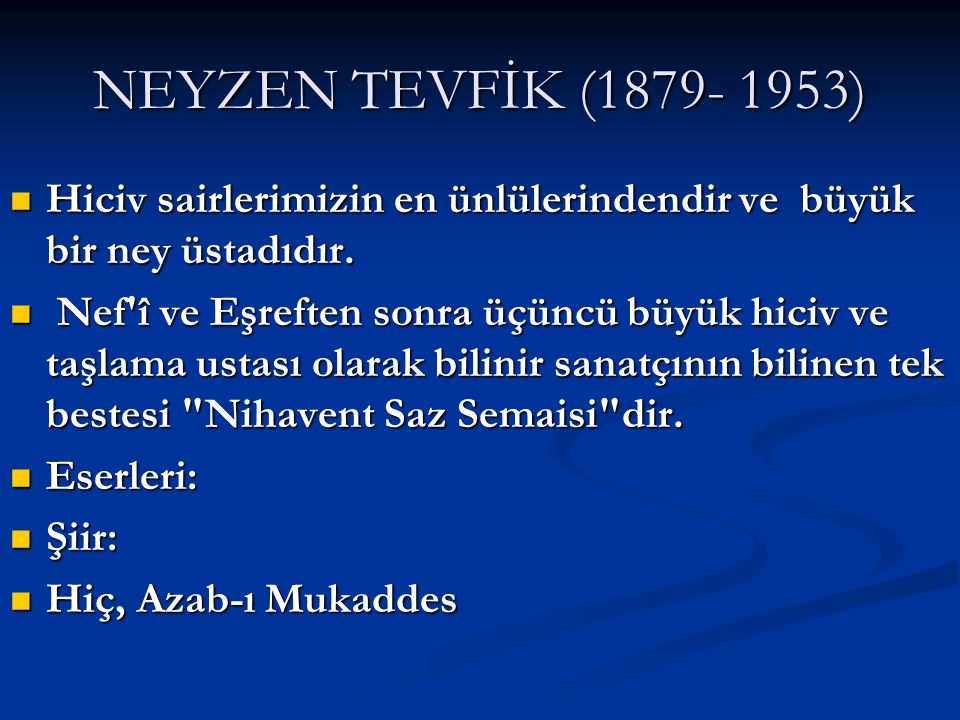 NEYZEN TEVFİK (1879- 1953) Hiciv sairlerimizin en ünlülerindendir ve büyük bir ney üstadıdır.