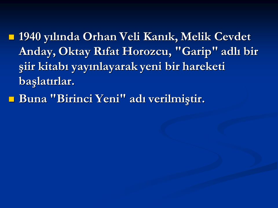 1940 yılında Orhan Veli Kanık, Melik Cevdet Anday, Oktay Rıfat Horozcu, Garip adlı bir şiir kitabı yayınlayarak yeni bir hareketi başlatırlar.