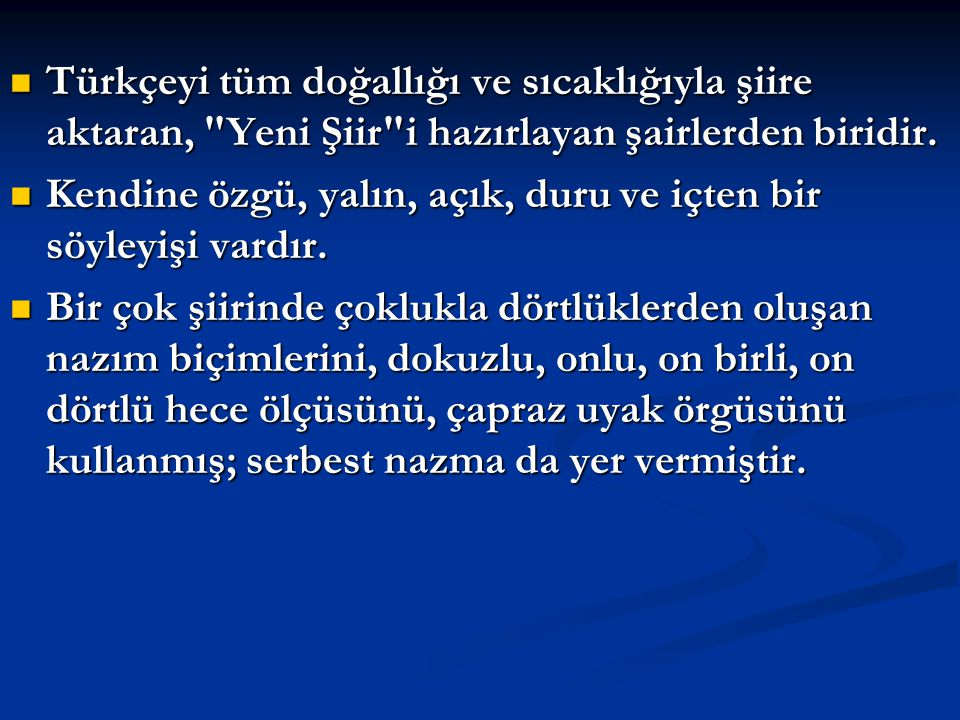 Türkçeyi tüm doğallığı ve sıcaklığıyla şiire aktaran, Yeni Şiir i hazırlayan şairlerden biridir.