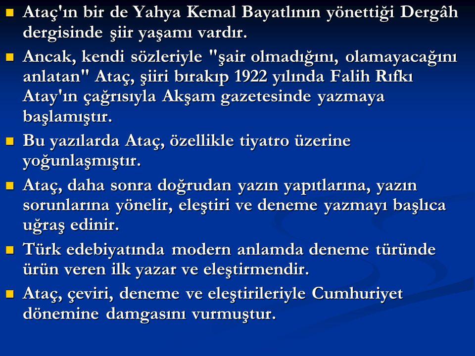 Ataç ın bir de Yahya Kemal Bayatlının yönettiği Dergâh dergisinde şiir yaşamı vardır.