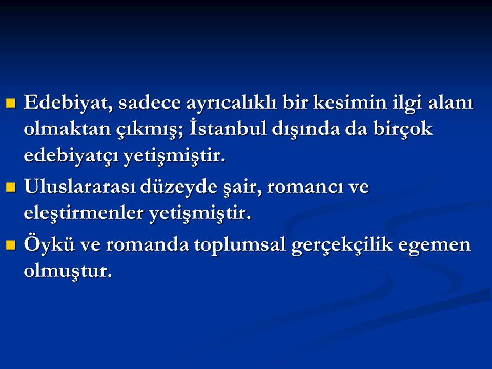 Edebiyat, sadece ayrıcalıklı bir kesimin ilgi alanı olmaktan çıkmış; İstanbul dışında da birçok edebiyatçı yetişmiştir.