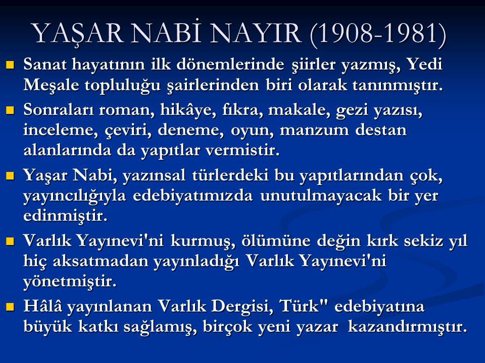 YAŞAR NABİ NAYIR (1908-1981) Sanat hayatının ilk dönemlerinde şiirler yazmış, Yedi Meşale topluluğu şairlerinden biri olarak tanınmıştır.