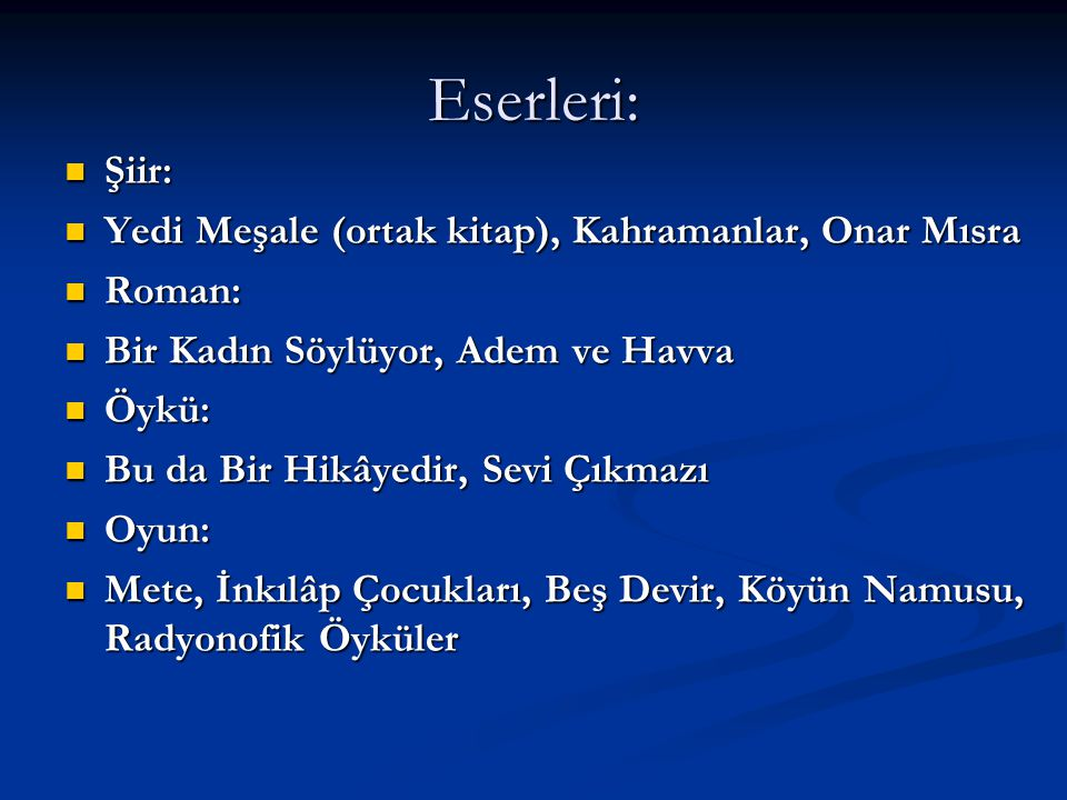 Eserleri: Şiir: Yedi Meşale (ortak kitap), Kahramanlar, Onar Mısra