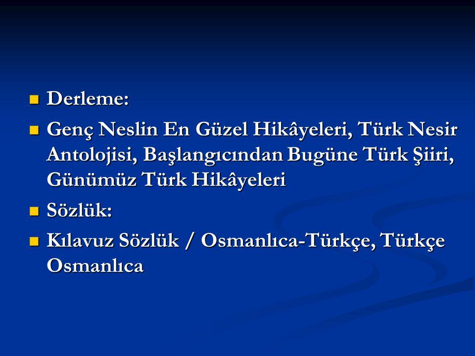 Derleme: Genç Neslin En Güzel Hikâyeleri, Türk Nesir Antolojisi, Başlangıcından Bugüne Türk Şiiri, Günümüz Türk Hikâyeleri.