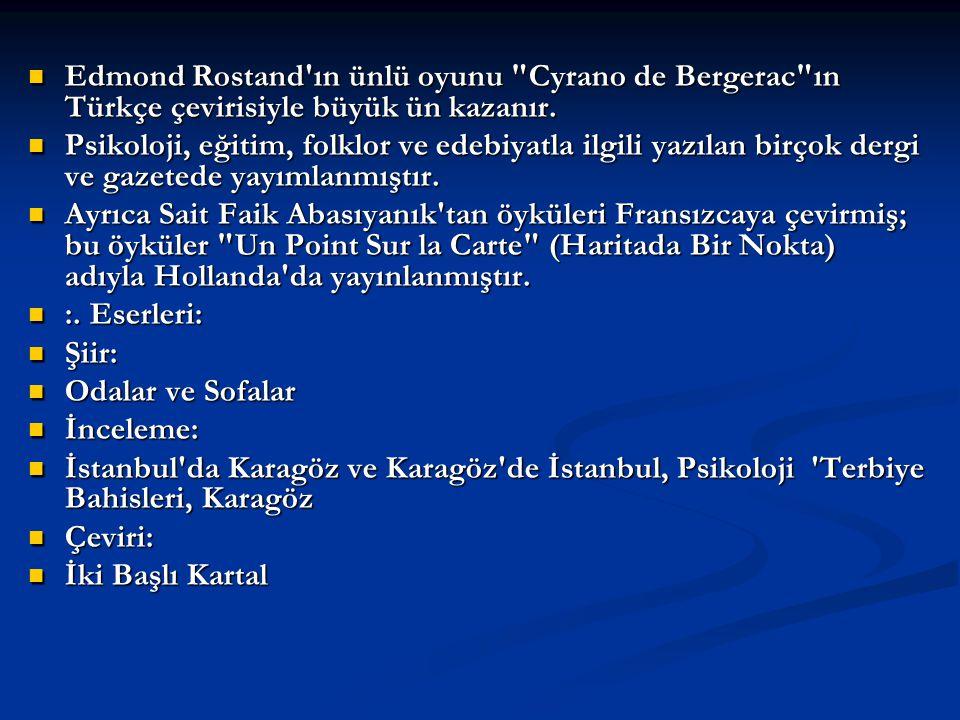 Edmond Rostand ın ünlü oyunu Cyrano de Bergerac ın Türkçe çevirisiyle büyük ün kazanır.