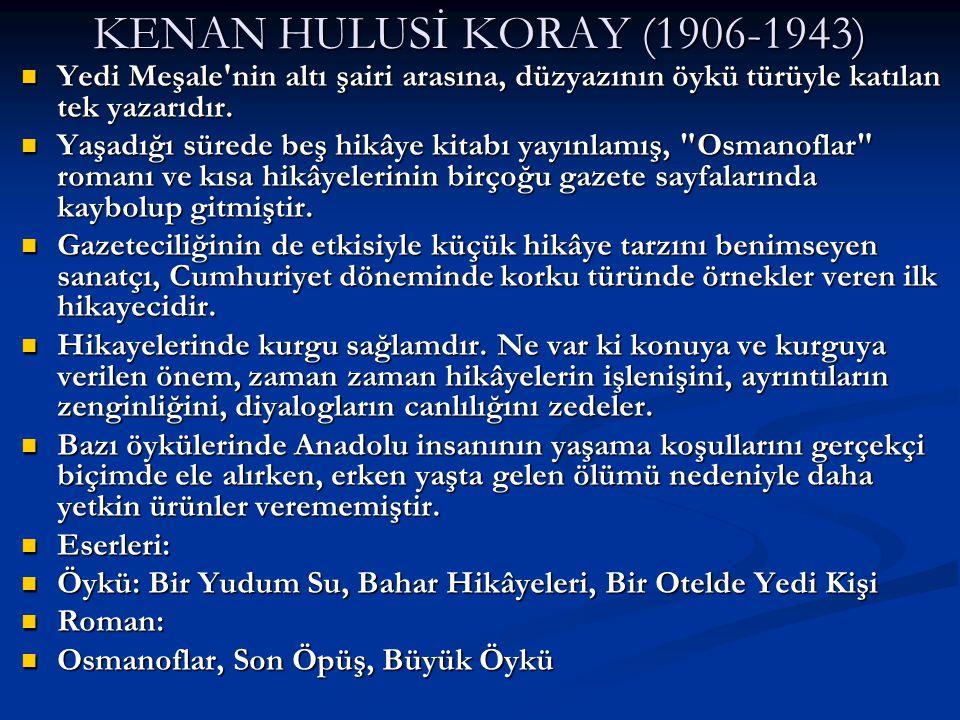 KENAN HULUSİ KORAY (1906-1943) Yedi Meşale nin altı şairi arasına, düzyazının öykü türüyle katılan tek yazarıdır.