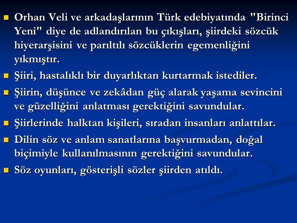 Orhan Veli ve arkadaşlarının Türk edebiyatında Birinci Yeni diye de adlandırılan bu çıkışları, şiirdeki sözcük hiyerarşisini ve parıltılı sözcüklerin egemenliğini yıkmıştır.