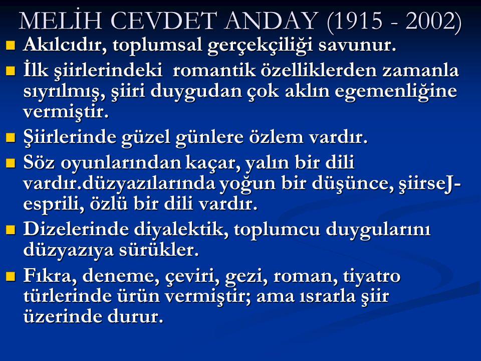MELİH CEVDET ANDAY (1915 - 2002) Akılcıdır, toplumsal gerçekçiliği savunur.