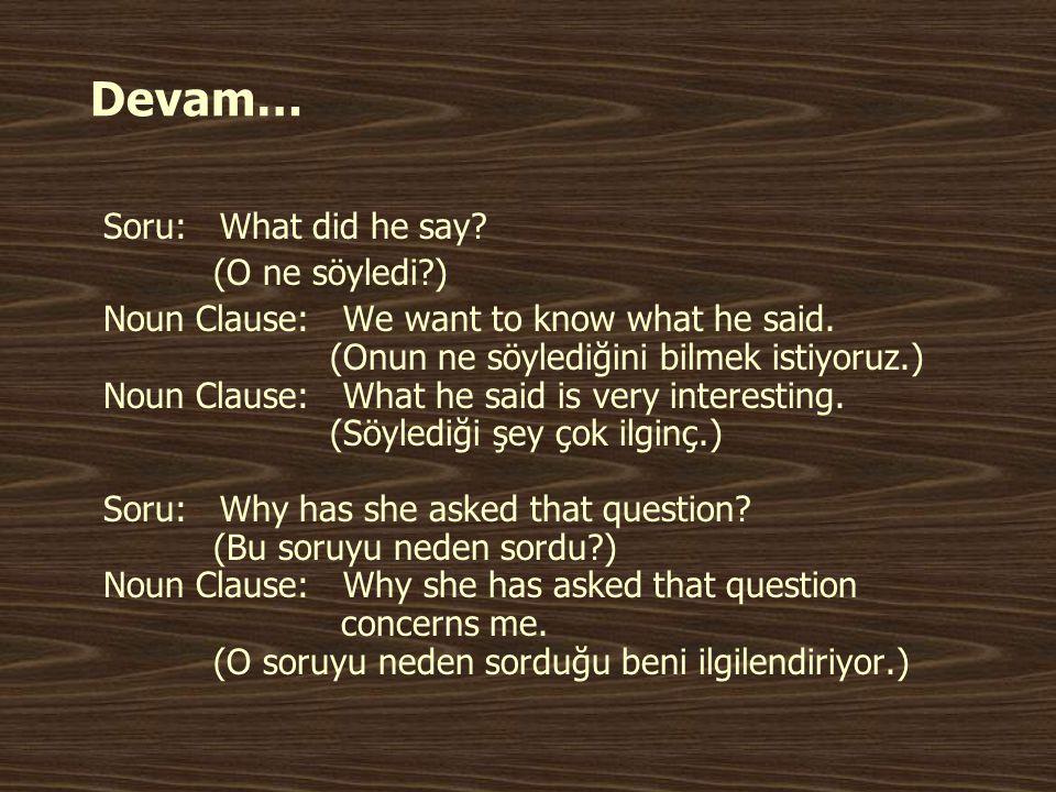 Devam… Soru: What did he say (O ne söyledi )