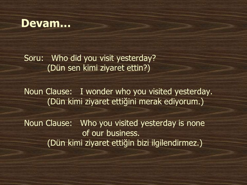 Devam… Soru: Who did you visit yesterday (Dün sen kimi ziyaret ettin )