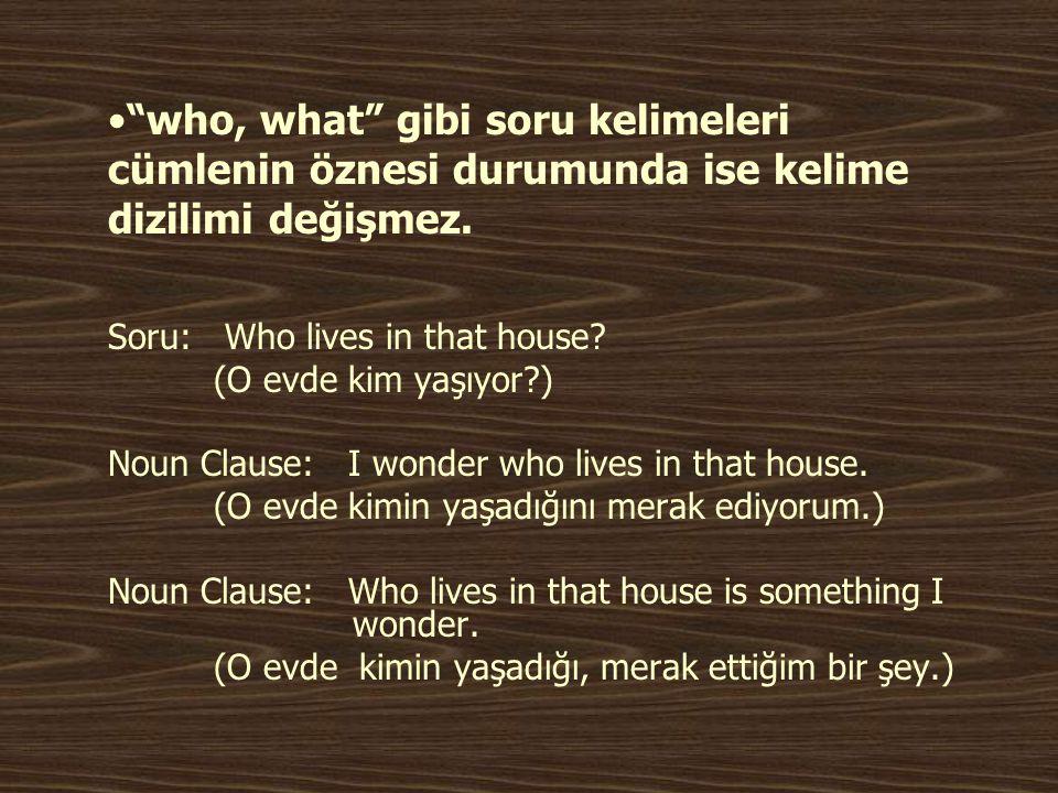who, what gibi soru kelimeleri cümlenin öznesi durumunda ise kelime dizilimi değişmez.