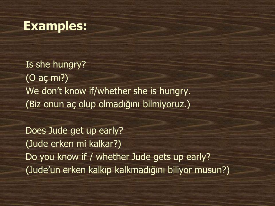 Examples: Is she hungry (O aç mı )