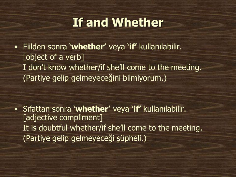 If and Whether Fiilden sonra 'whether' veya 'if' kullanılabilir.