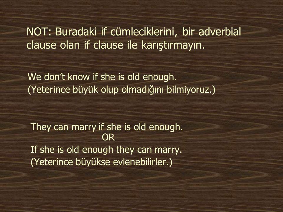 NOT: Buradaki if cümleciklerini, bir adverbial clause olan if clause ile karıştırmayın.