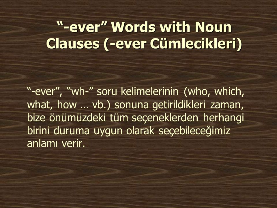 -ever Words with Noun Clauses (-ever Cümlecikleri)