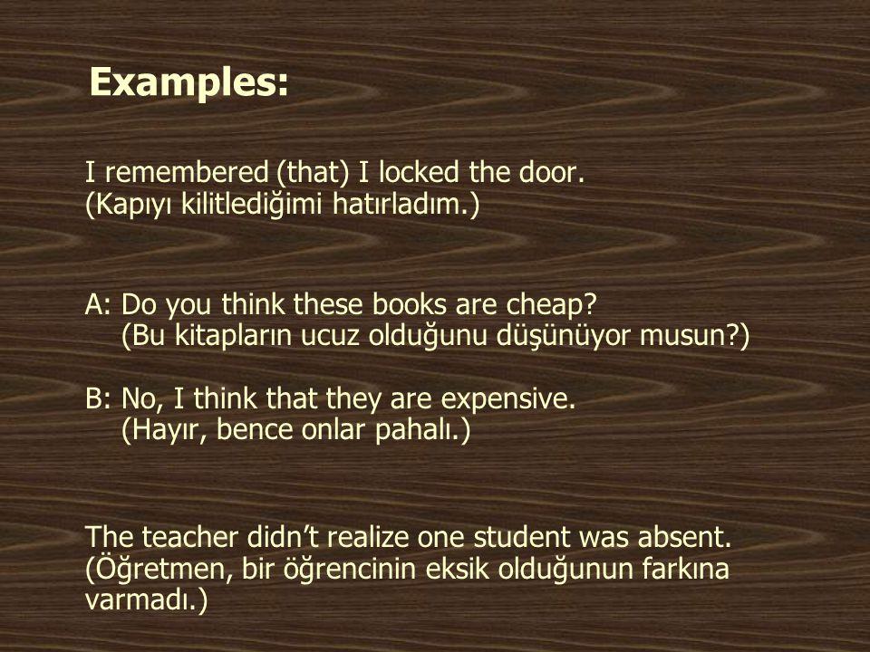 Examples: I remembered (that) I locked the door. (Kapıyı kilitlediğimi hatırladım.)