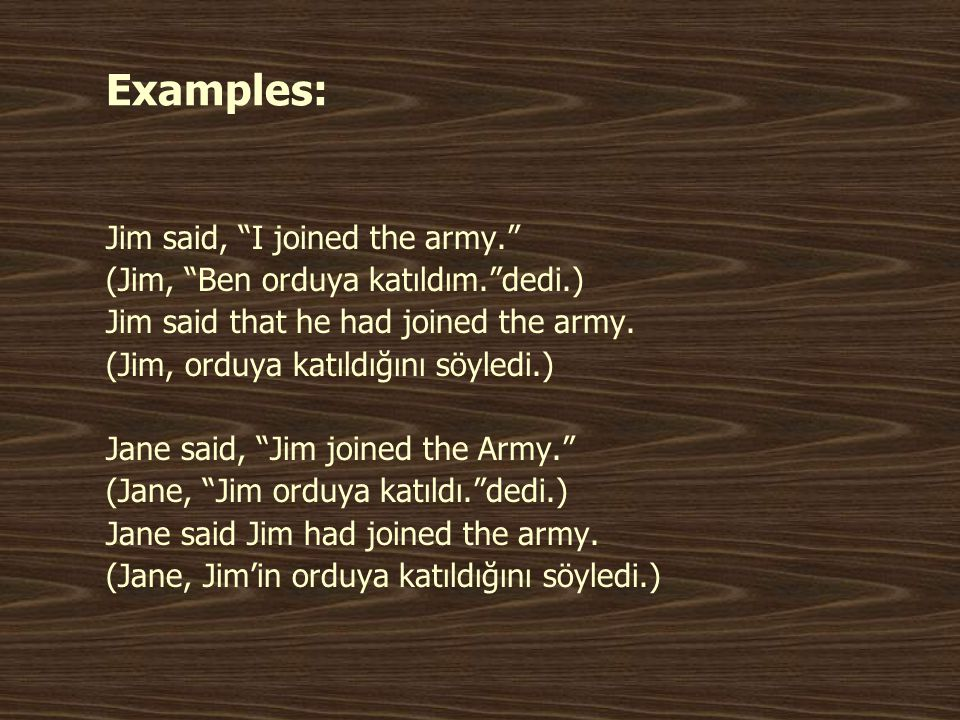 Examples: Jim said, I joined the army.