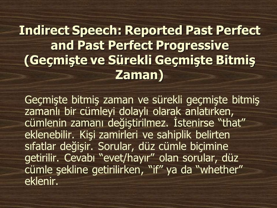 Indirect Speech: Reported Past Perfect and Past Perfect Progressive (Geçmişte ve Sürekli Geçmişte Bitmiş Zaman)