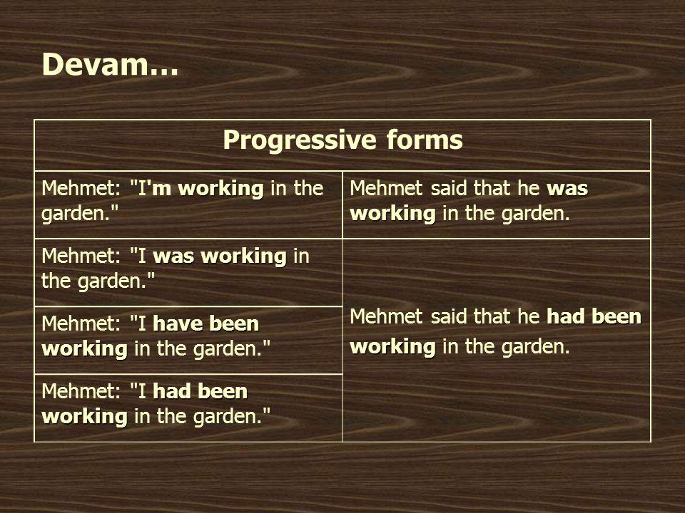 Devam… Progressive forms Mehmet: I m working in the garden.
