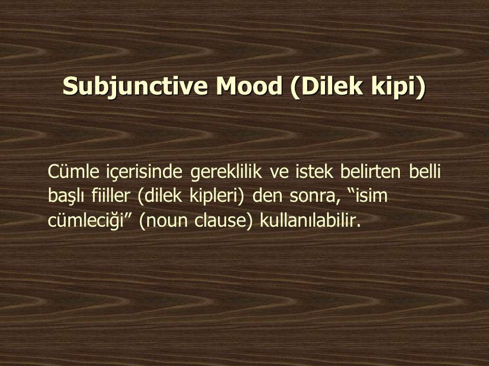 Subjunctive Mood (Dilek kipi)