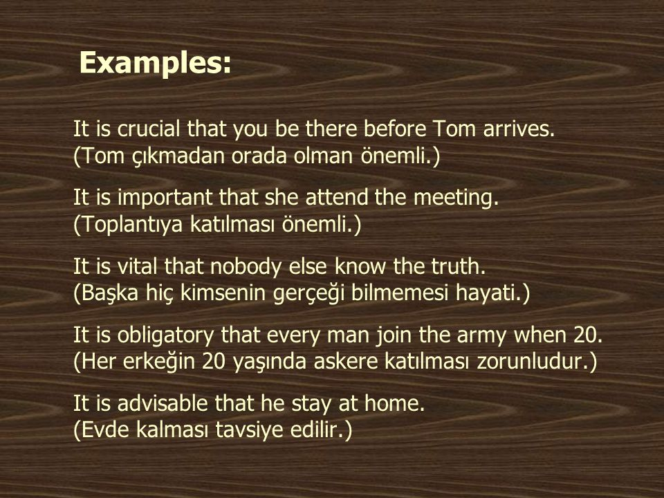 Examples: It is crucial that you be there before Tom arrives.