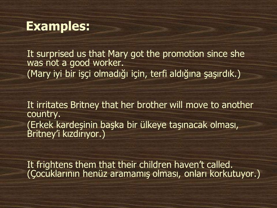 Examples: (Mary iyi bir işçi olmadığı için, terfi aldığına şaşırdık.)